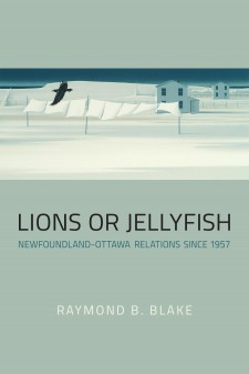Lions or Jellyfish: Newfoundland-Ottawa Relations since 1957